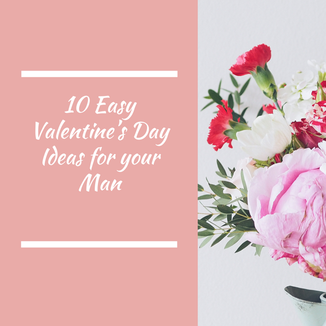 10 Easy Valentine's Day Ideas for Your Man