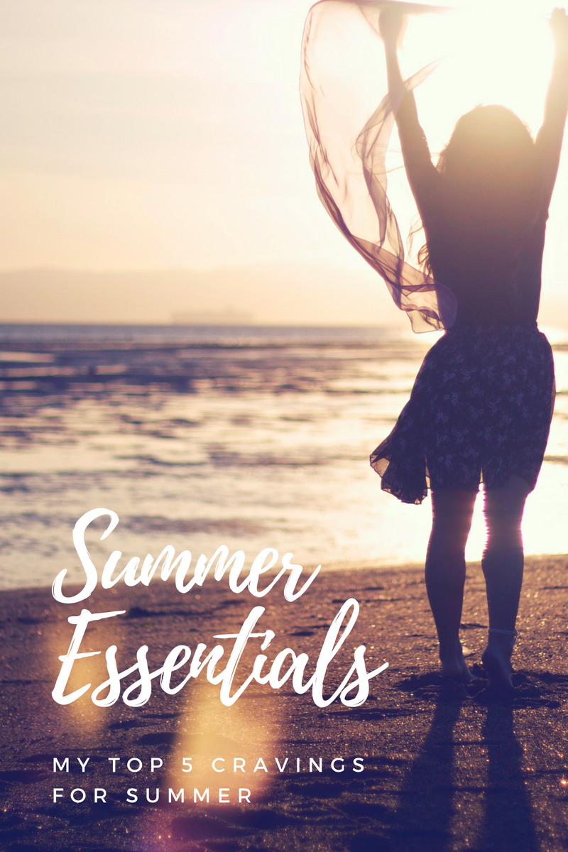 Summer Essentials: My Top 5 Cravings for Summer